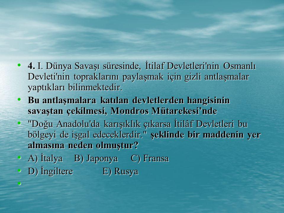 4. I. Dünya Savaşı süresinde, İtilaf Devletleri nin Osmanlı Devleti nin topraklarını paylaşmak için gizli antlaşmalar yaptıkları bilinmektedir.