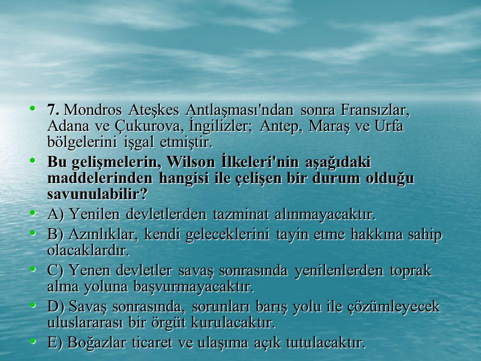7. Mondros Ateşkes Antlaşması ndan sonra Fransızlar, Adana ve Çukurova, İngilizler; Antep, Maraş ve Urfa bölgelerini işgal etmiştir.