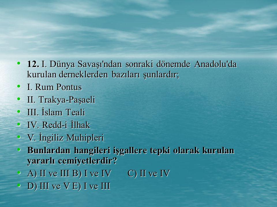 12. I. Dünya Savaşı ndan sonraki dönemde Anadolu da kurulan derneklerden bazıları şunlardır;