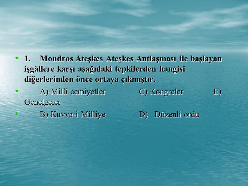 1. Mondros Ateşkes Ateşkes Antlaşması ile başlayan işgâllere karşı aşağıdaki tepkilerden hangisi diğerlerinden önce ortaya çıkmıştır.