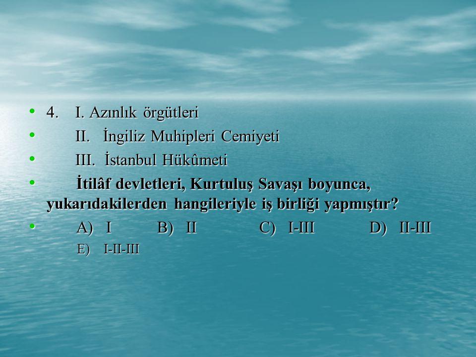 II. İngiliz Muhipleri Cemiyeti III. İstanbul Hükûmeti