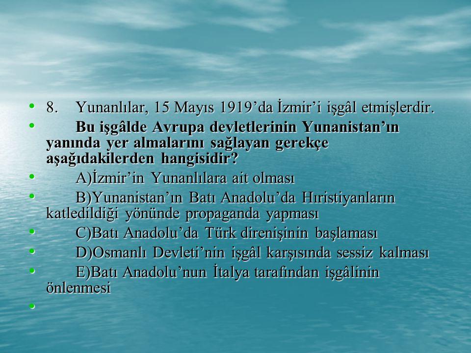 8. Yunanlılar, 15 Mayıs 1919'da İzmir'i işgâl etmişlerdir.