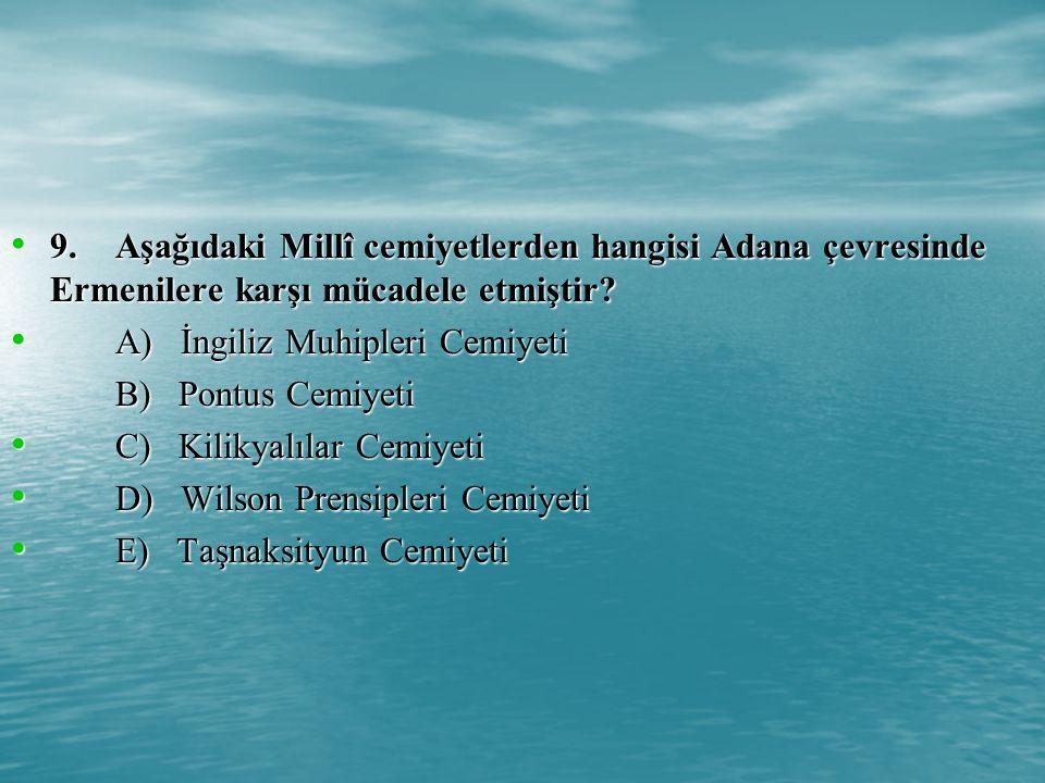 9. Aşağıdaki Millî cemiyetlerden hangisi Adana çevresinde Ermenilere karşı mücadele etmiştir