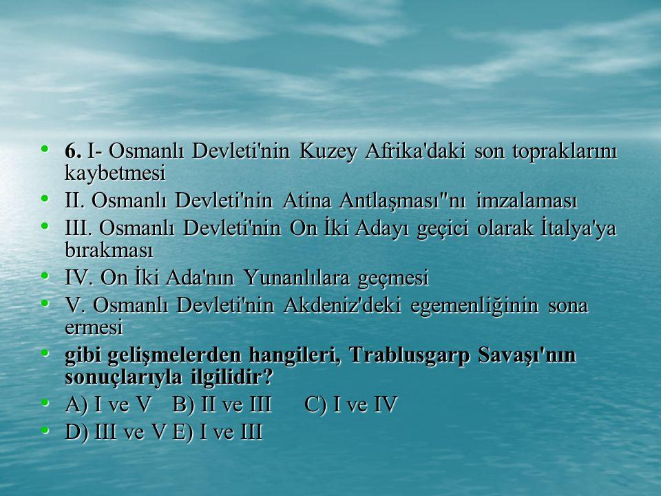 6. I- Osmanlı Devleti nin Kuzey Afrika daki son topraklarını kaybetmesi