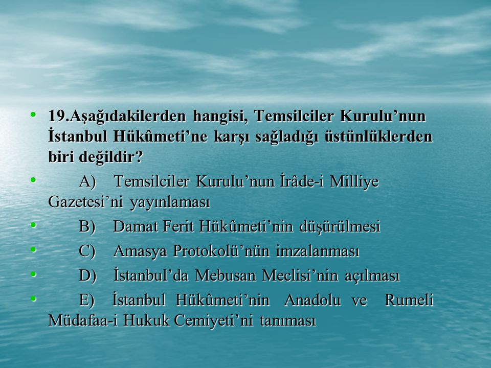 19.Aşağıdakilerden hangisi, Temsilciler Kurulu'nun İstanbul Hükûmeti'ne karşı sağladığı üstünlüklerden biri değildir