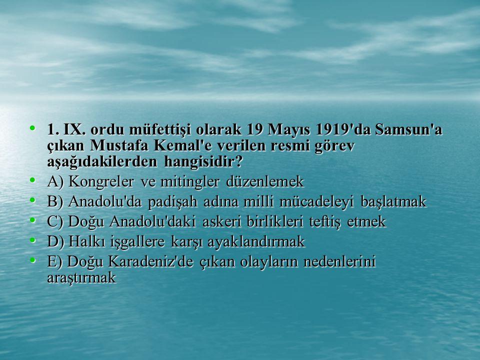 1. IX. ordu müfettişi olarak 19 Mayıs 1919 da Samsun a çıkan Mustafa Kemal e verilen resmi görev aşağıdakilerden hangisidir
