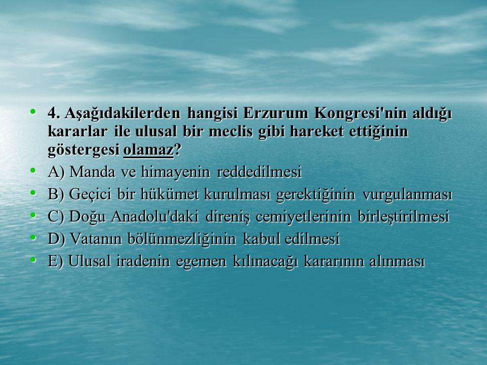 4. Aşağıdakilerden hangisi Erzurum Kongresi nin aldığı kararlar ile ulusal bir meclis gibi hareket ettiğinin göstergesi olamaz