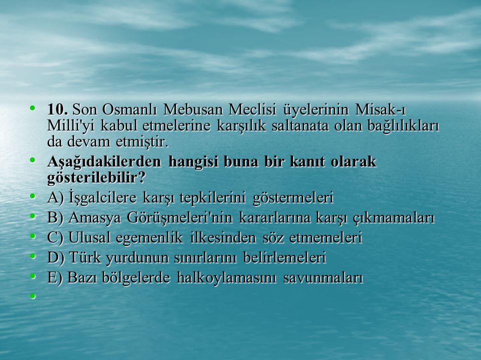 10. Son Osmanlı Mebusan Meclisi üyelerinin Misak-ı Milli yi kabul etmelerine karşılık saltanata olan bağlılıkları da devam etmiştir.
