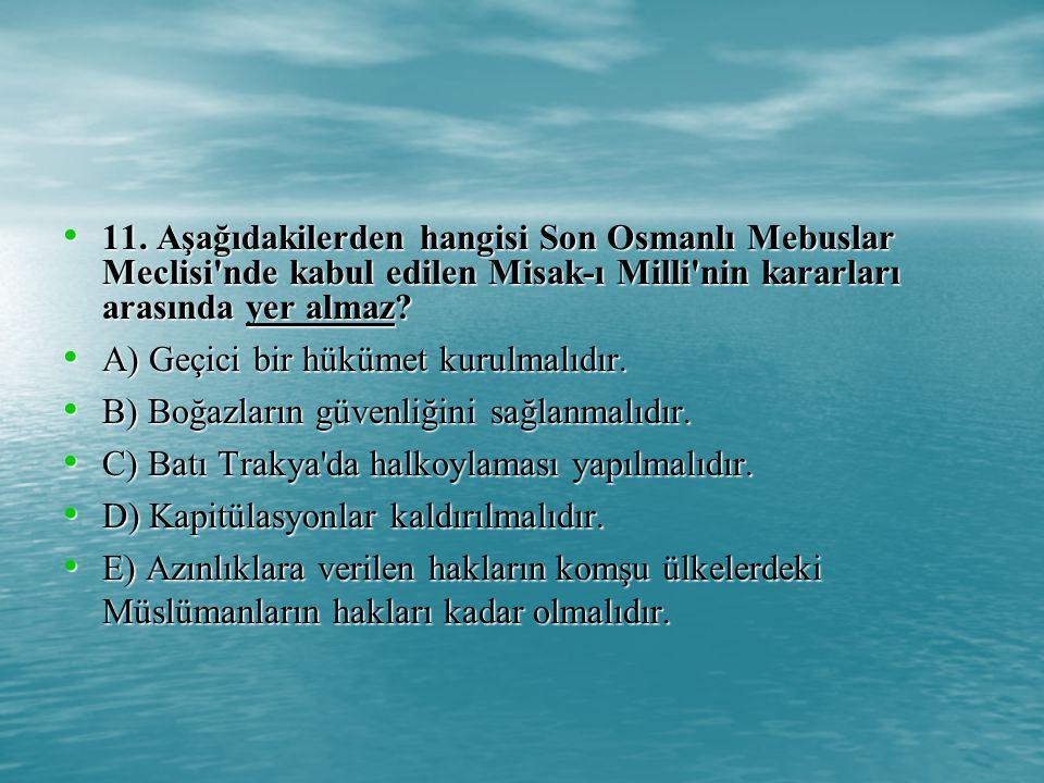 11. Aşağıdakilerden hangisi Son Osmanlı Mebuslar Meclisi nde kabul edilen Misak-ı Milli nin kararları arasında yer almaz
