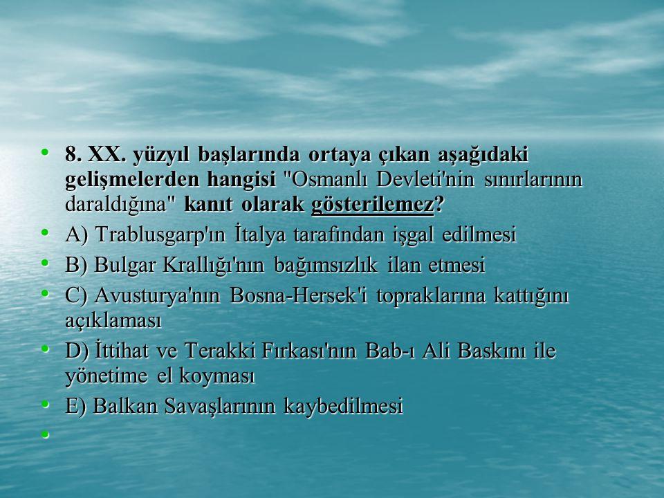 8. XX. yüzyıl başlarında ortaya çıkan aşağıdaki gelişmelerden hangisi Osmanlı Devleti nin sınırlarının daraldığına kanıt olarak gösterilemez