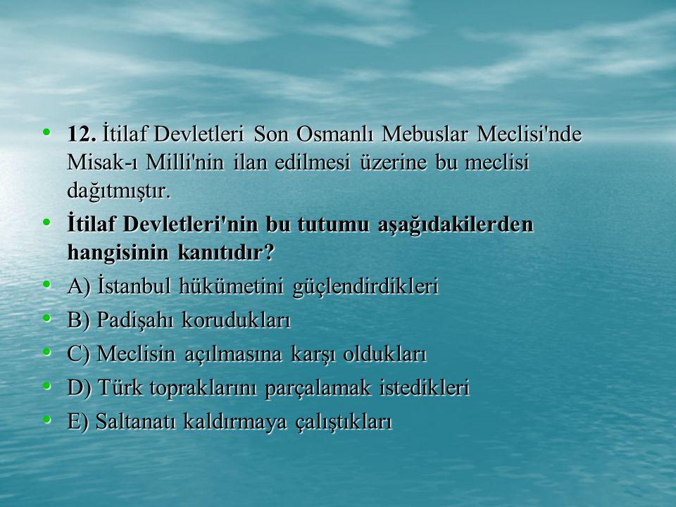 12. İtilaf Devletleri Son Osmanlı Mebuslar Meclisi nde Misak-ı Milli nin ilan edilmesi üzerine bu meclisi dağıtmıştır.
