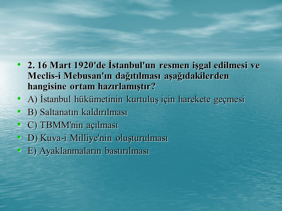 2. 16 Mart 1920 de İstanbul un resmen işgal edilmesi ve Meclis-i Mebusan ın dağıtılması aşağıdakilerden hangisine ortam hazırlamıştır