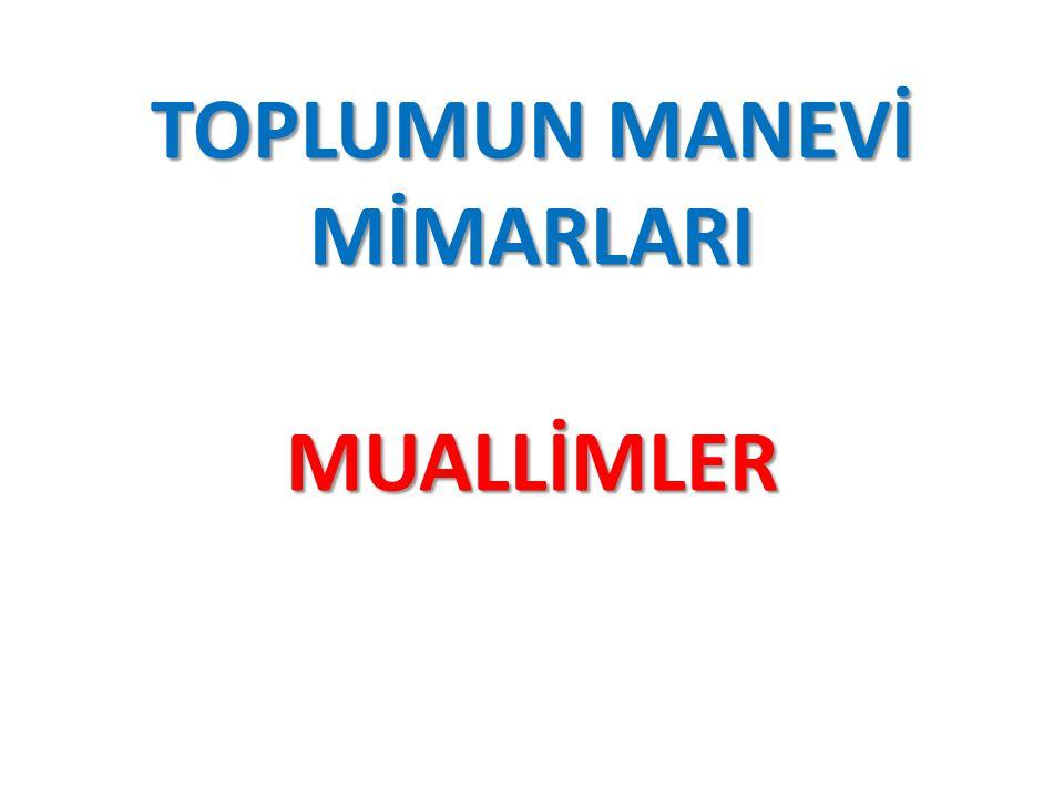 TOPLUMUN MANEVİ MİMARLARI