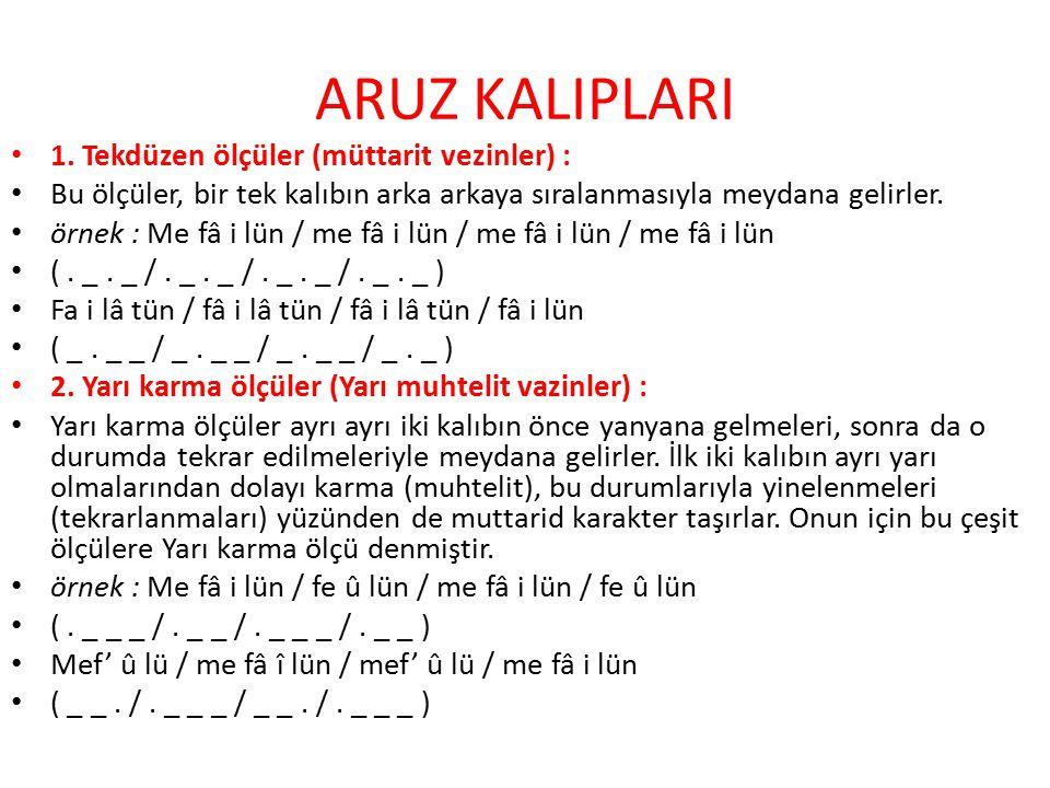 ARUZ KALIPLARI 1. Tekdüzen ölçüler (müttarit vezinler) :