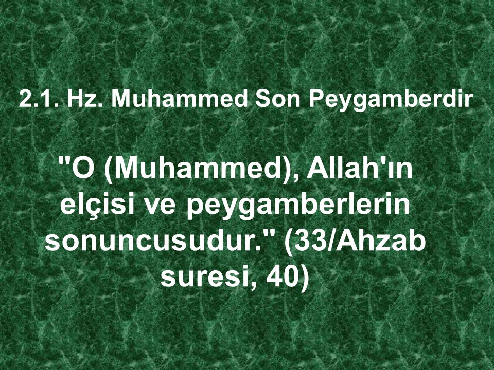 2.1. Hz. Muhammed Son Peygamberdir