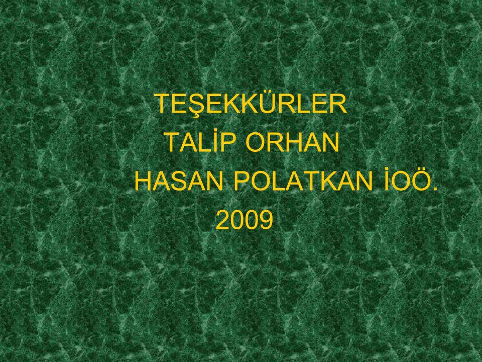 TEŞEKKÜRLER TALİP ORHAN HASAN POLATKAN İOÖ. 2009