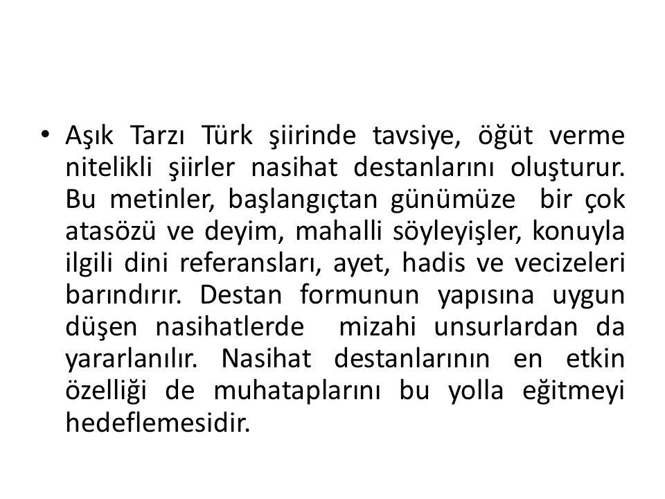 Aşık Tarzı Türk şiirinde tavsiye, öğüt verme nitelikli şiirler nasihat destanlarını oluşturur.