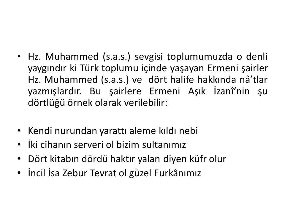 Hz. Muhammed (s.a.s.) sevgisi toplumumuzda o denli yaygındır ki Türk toplumu içinde yaşayan Ermeni şairler Hz. Muhammed (s.a.s.) ve dört halife hakkında nâ'tlar yazmışlardır. Bu şairlere Ermeni Aşık İzanî'nin şu dörtlüğü örnek olarak verilebilir:
