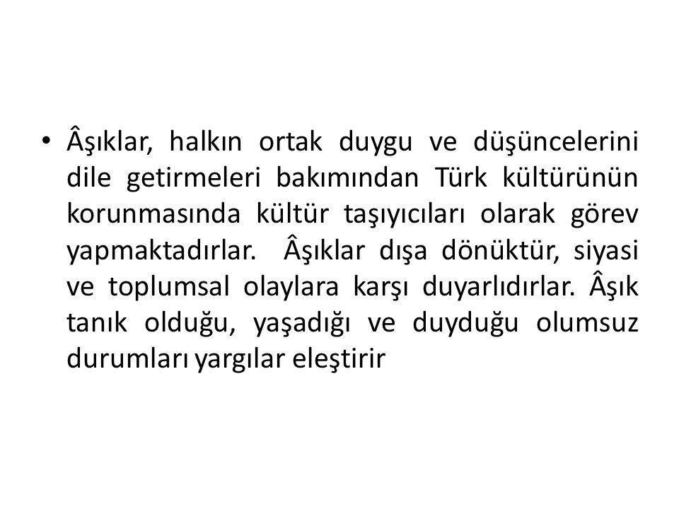 Âşıklar, halkın ortak duygu ve düşüncelerini dile getirmeleri bakımından Türk kültürünün korunmasında kültür taşıyıcıları olarak görev yapmaktadırlar.