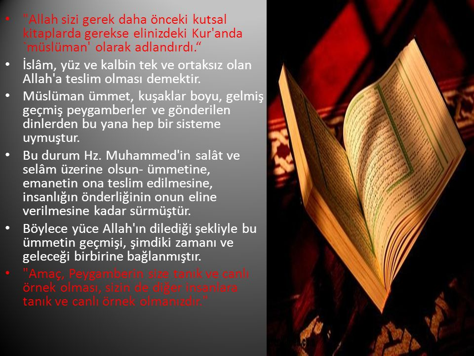 Allah sizi gerek daha önceki kutsal kitaplarda gerekse elinizdeki Kur anda `müslüman olarak adlandırdı.