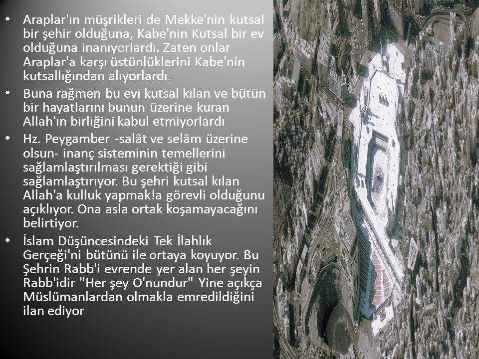 Araplar ın müşrikleri de Mekke nin kutsal bir şehir olduğuna, Kabe nin Kutsal bir ev olduğuna inanıyorlardı. Zaten onlar Araplar a karşı üstünlüklerini Kabe nin kutsallığından alıyorlardı.