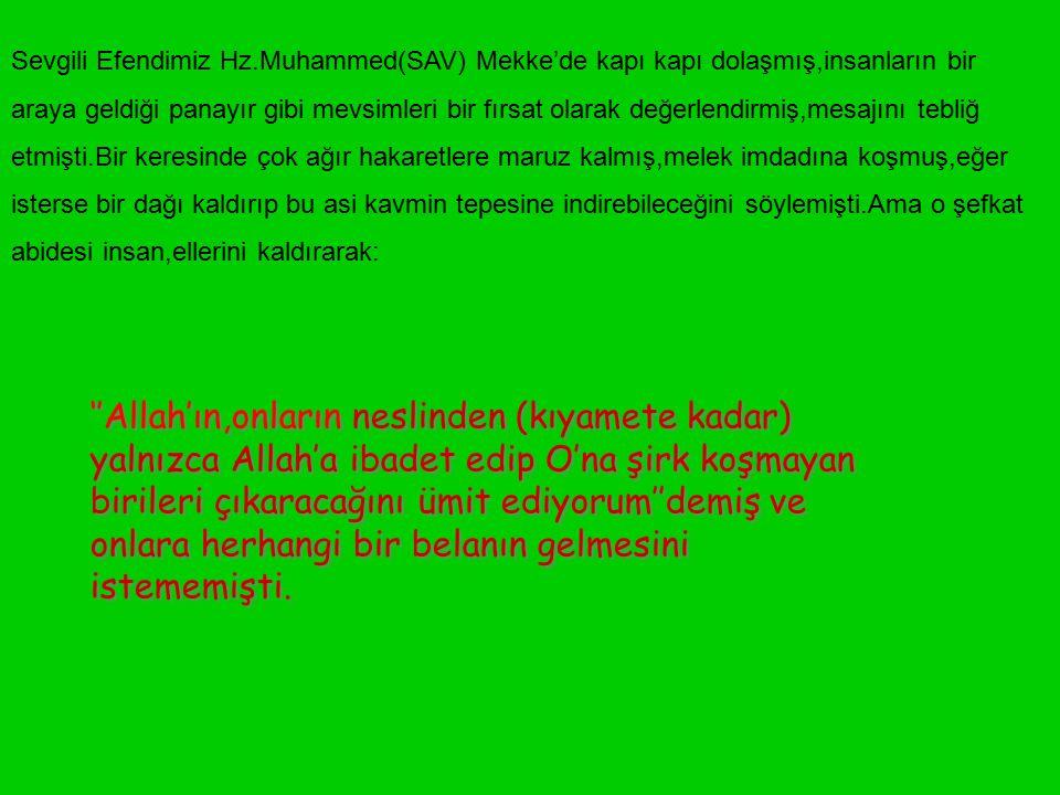 Sevgili Efendimiz Hz.Muhammed(SAV) Mekke'de kapı kapı dolaşmış,insanların bir