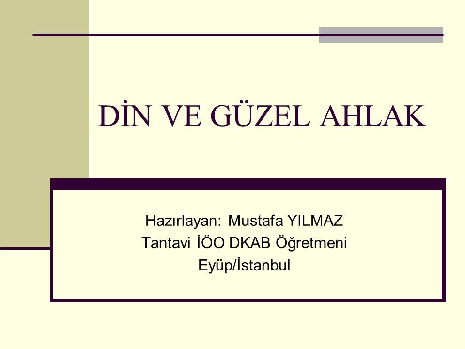Hazırlayan: Mustafa YILMAZ Tantavi İÖO DKAB Öğretmeni Eyüp/İstanbul