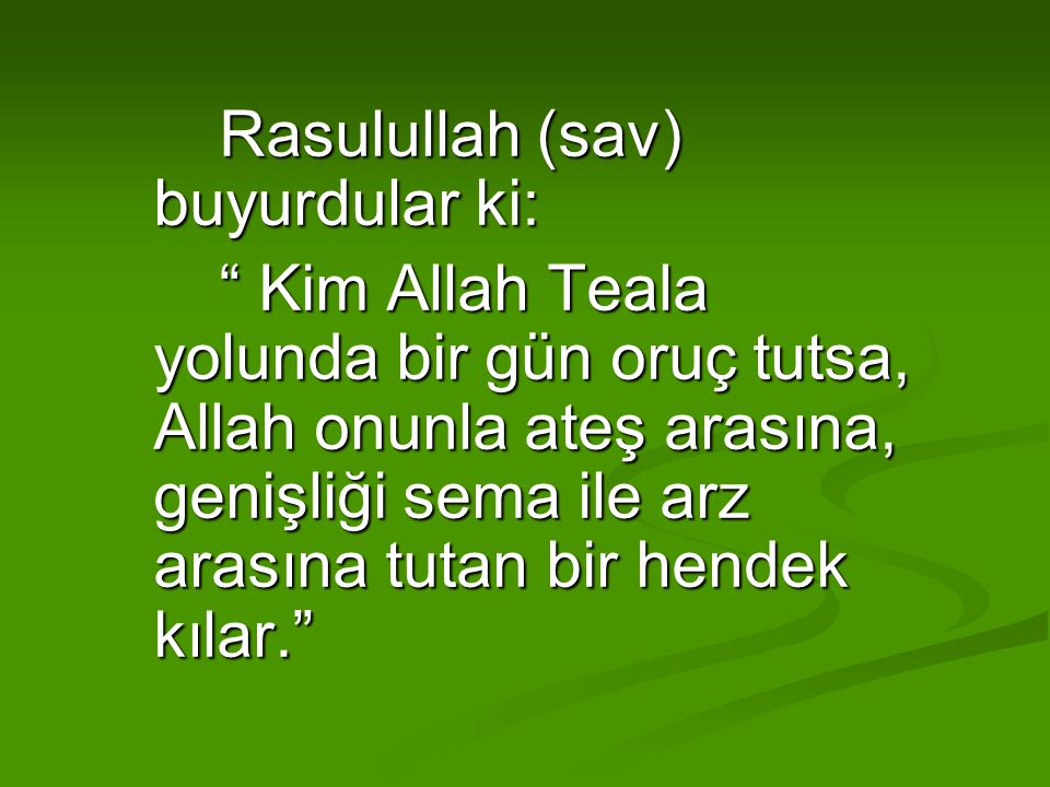 Rasulullah (sav) buyurdular ki: