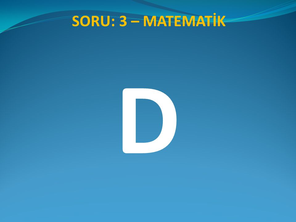 SORU: 3 – MATEMATİK D