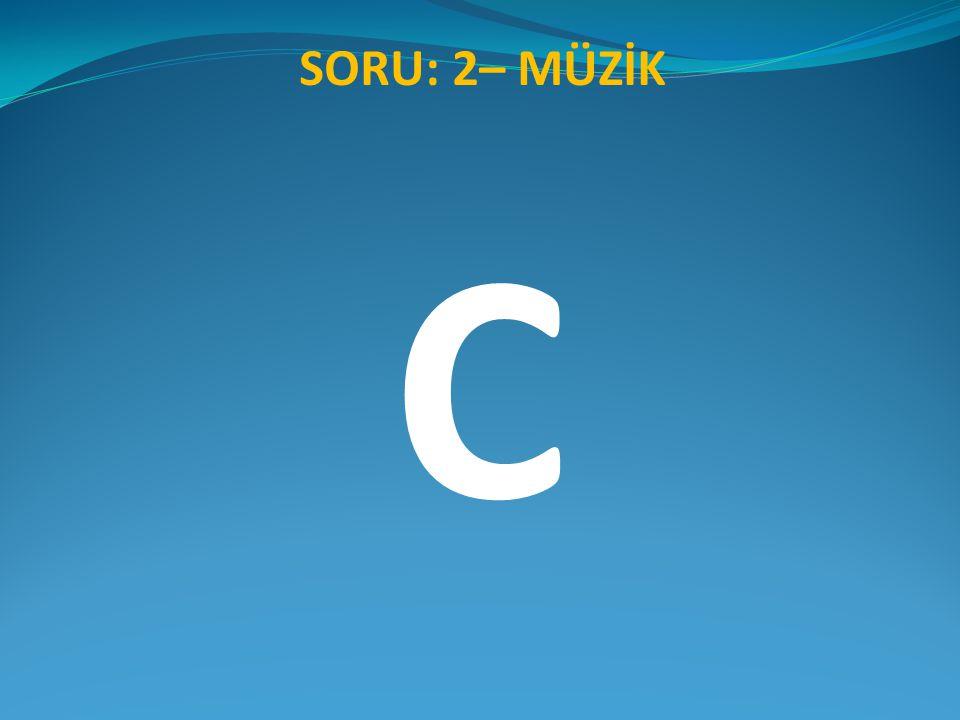 SORU: 2– MÜZİK C
