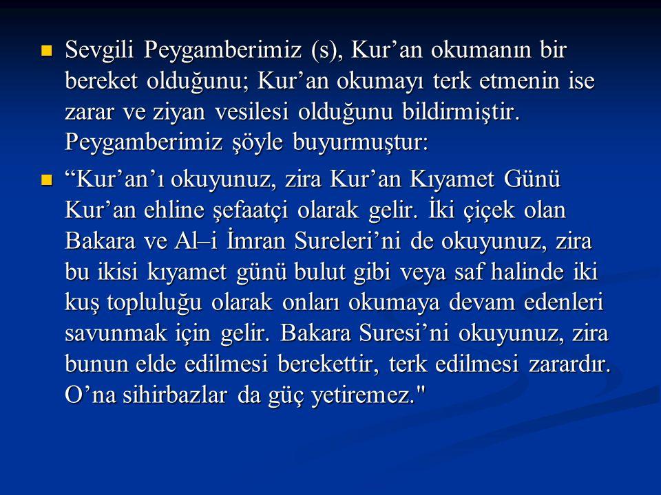 Sevgili Peygamberimiz (s), Kur'an okumanın bir bereket olduğunu; Kur'an okumayı terk etmenin ise zarar ve ziyan vesilesi olduğunu bildirmiştir. Peygamberimiz şöyle buyurmuştur: