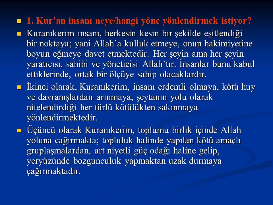 1. Kur'an insanı neye/hangi yöne yönlendirmek istiyor