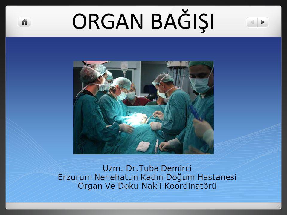 ORGAN BAĞIŞI Uzm. Dr.Tuba Demirci