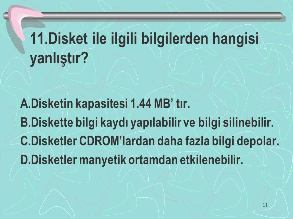 11.Disket ile ilgili bilgilerden hangisi yanlıştır
