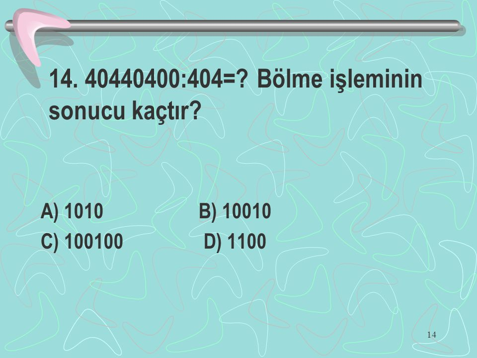 14. 40440400:404= Bölme işleminin sonucu kaçtır