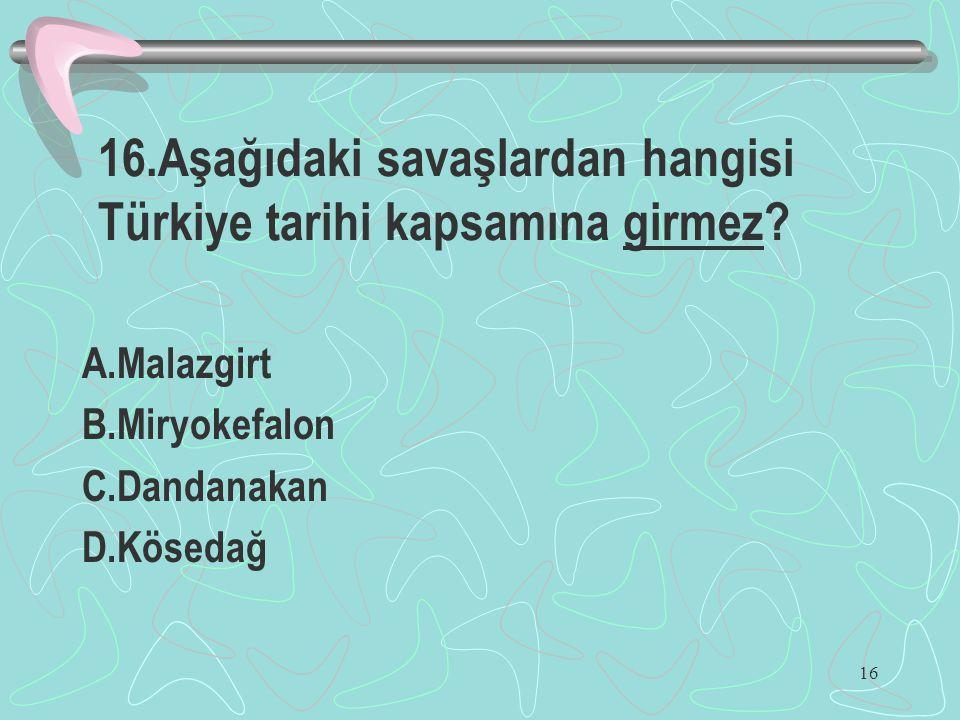 16.Aşağıdaki savaşlardan hangisi Türkiye tarihi kapsamına girmez