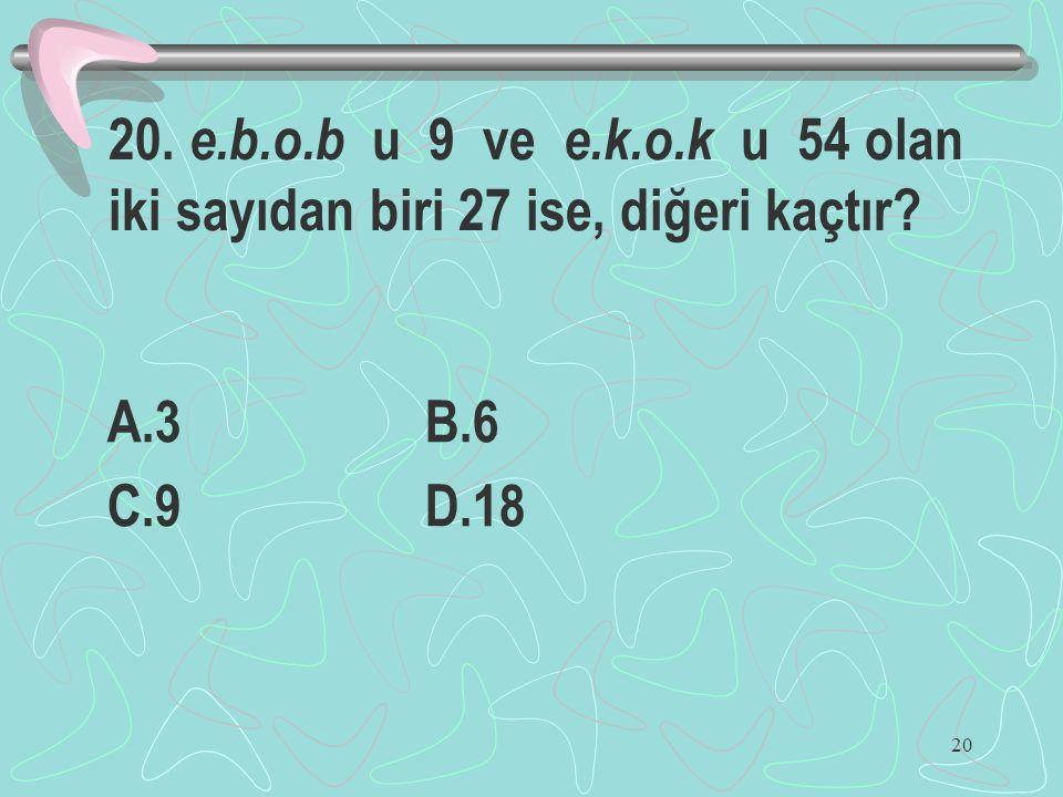20. e.b.o.b u 9 ve e.k.o.k u 54 olan iki sayıdan biri 27 ise, diğeri kaçtır