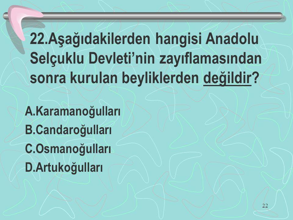 22.Aşağıdakilerden hangisi Anadolu Selçuklu Devleti'nin zayıflamasından sonra kurulan beyliklerden değildir