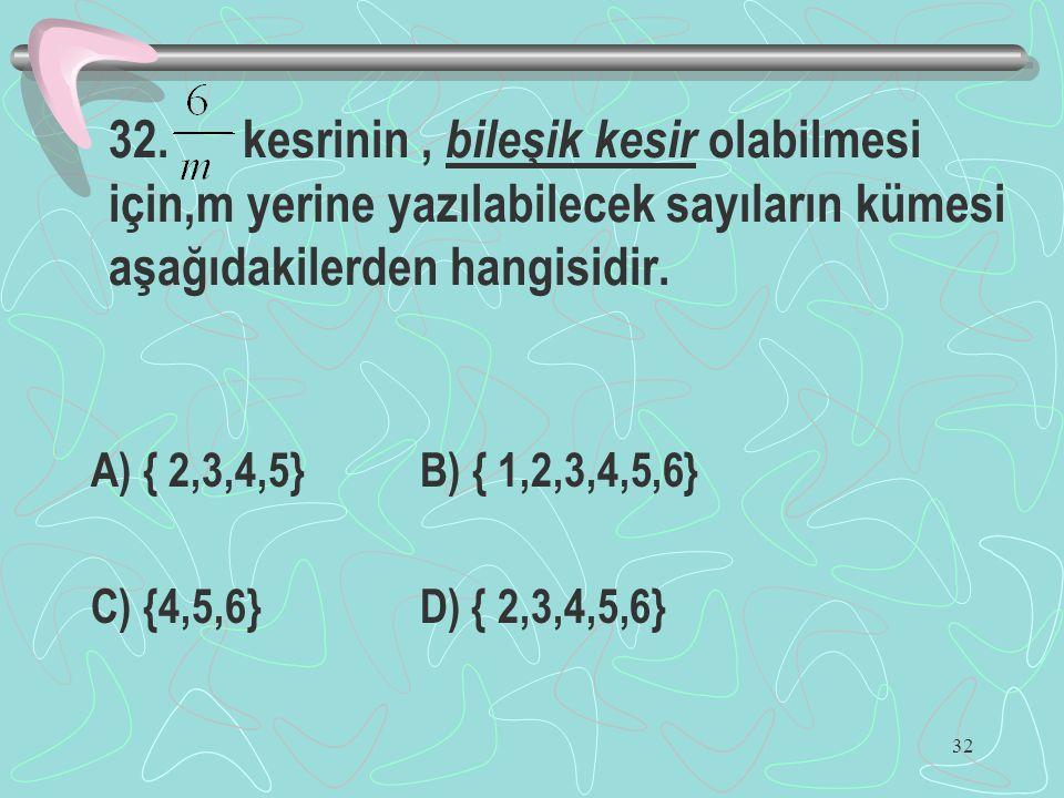 32. kesrinin , bileşik kesir olabilmesi için,m yerine yazılabilecek sayıların kümesi aşağıdakilerden hangisidir.