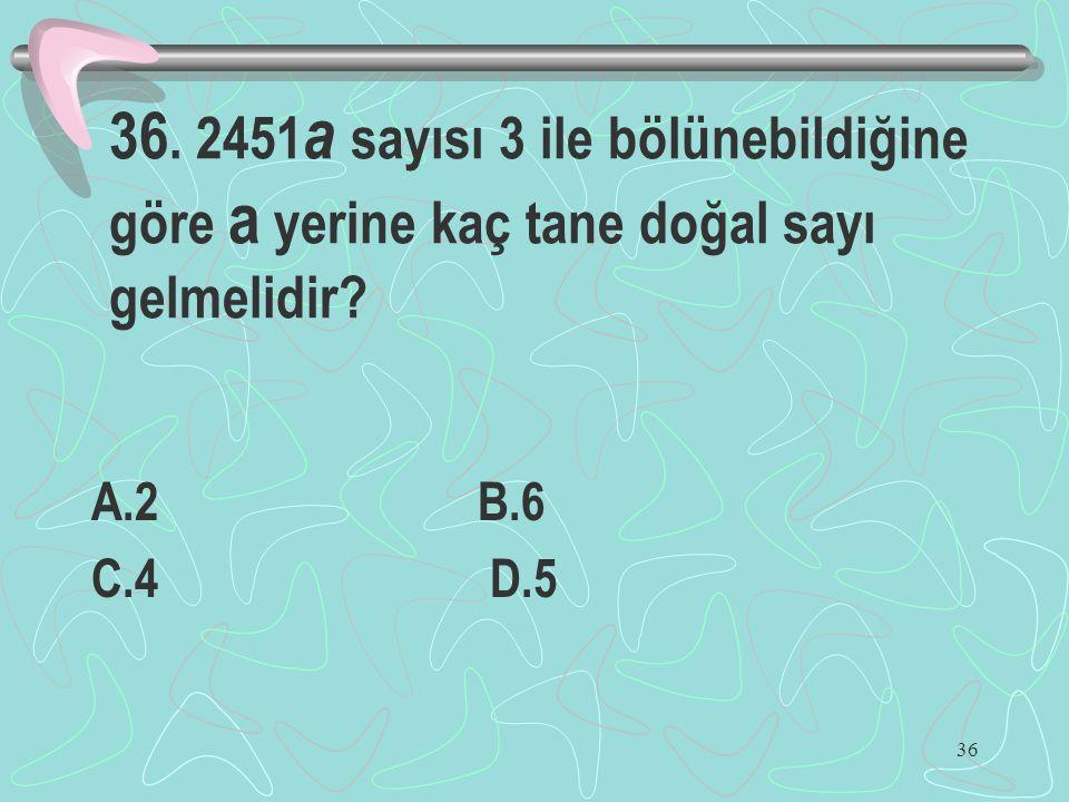 36. 2451a sayısı 3 ile bölünebildiğine göre a yerine kaç tane doğal sayı gelmelidir