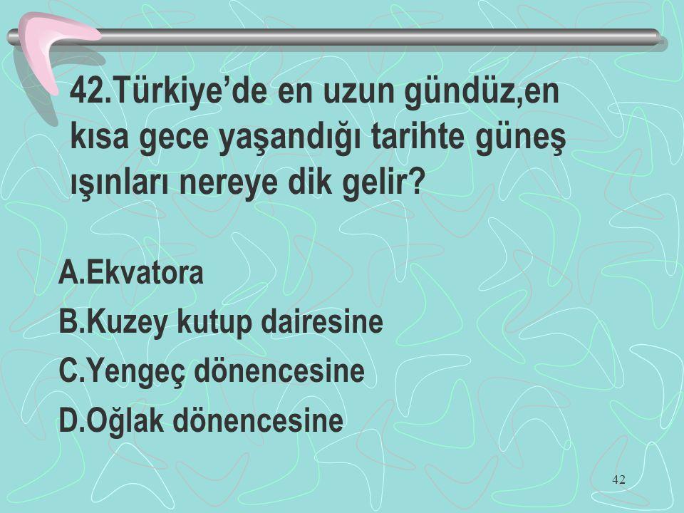 42.Türkiye'de en uzun gündüz,en kısa gece yaşandığı tarihte güneş ışınları nereye dik gelir