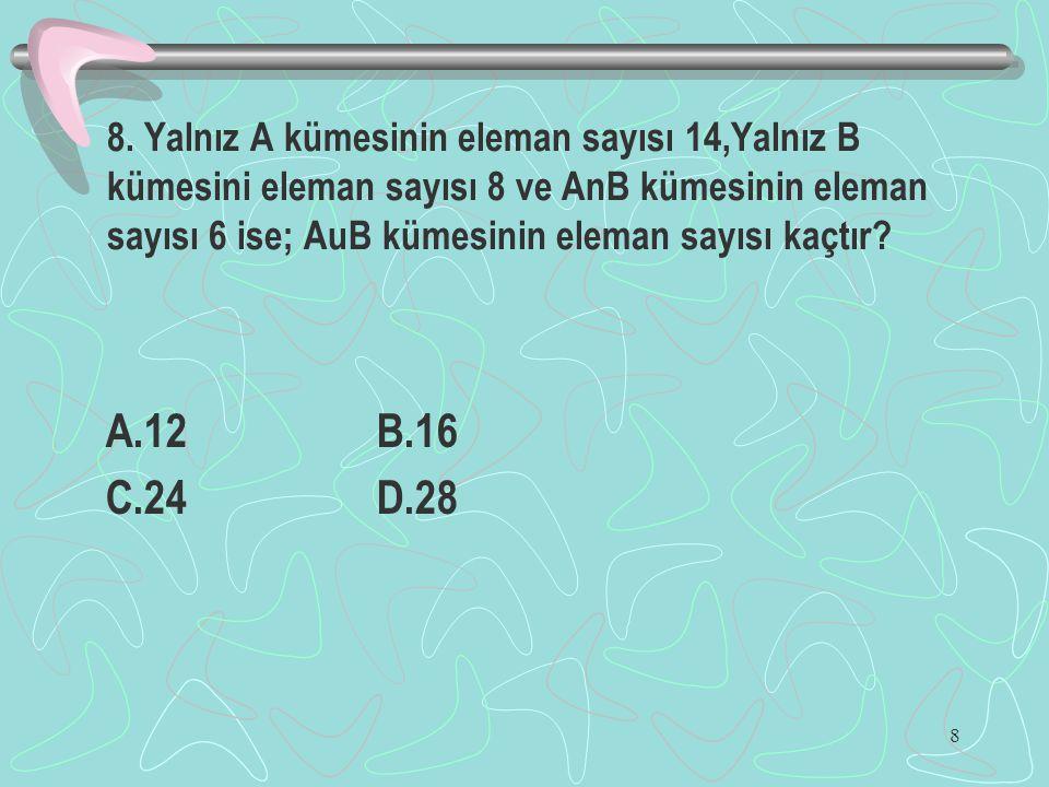 8. Yalnız A kümesinin eleman sayısı 14,Yalnız B kümesini eleman sayısı 8 ve AnB kümesinin eleman sayısı 6 ise; AuB kümesinin eleman sayısı kaçtır