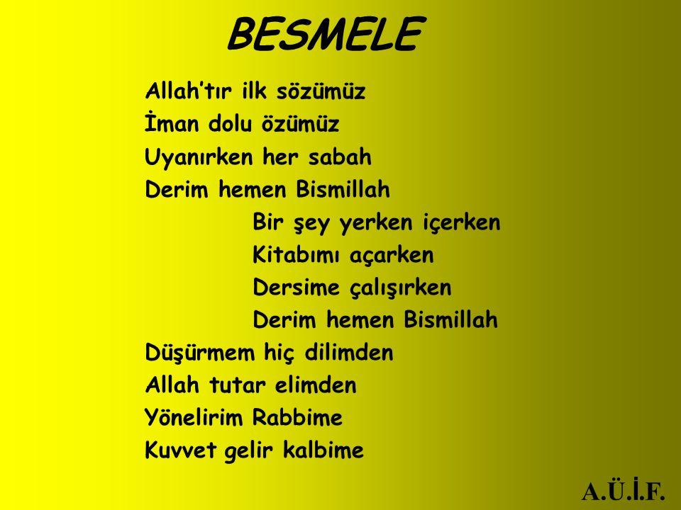 BESMELE A.Ü.İ.F. Allah'tır ilk sözümüz İman dolu özümüz
