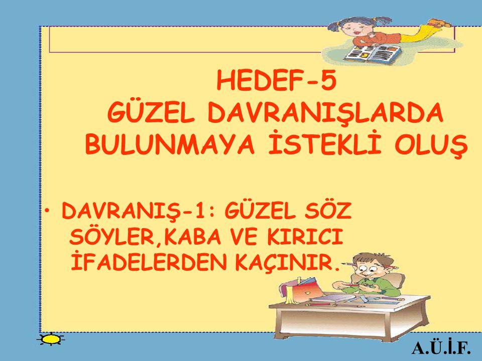 HEDEF-5 GÜZEL DAVRANIŞLARDA BULUNMAYA İSTEKLİ OLUŞ