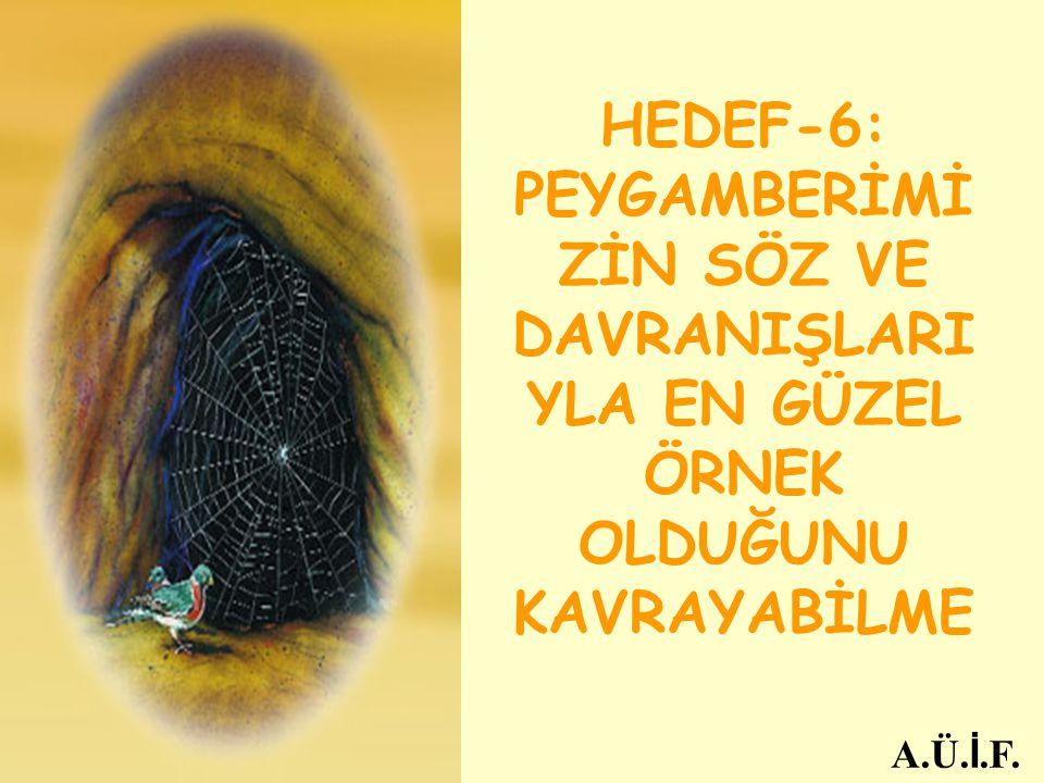 HEDEF-6: PEYGAMBERİMİZİN SÖZ VE DAVRANIŞLARIYLA EN GÜZEL ÖRNEK OLDUĞUNU KAVRAYABİLME