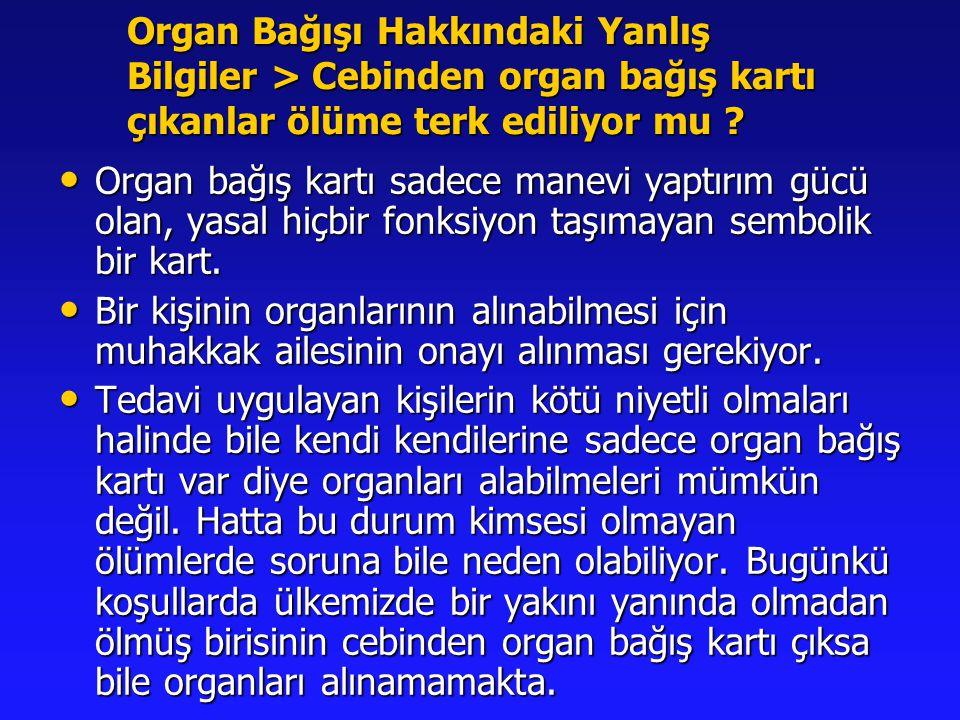 Organ Bağışı Hakkındaki Yanlış Bilgiler > Cebinden organ bağış kartı çıkanlar ölüme terk ediliyor mu
