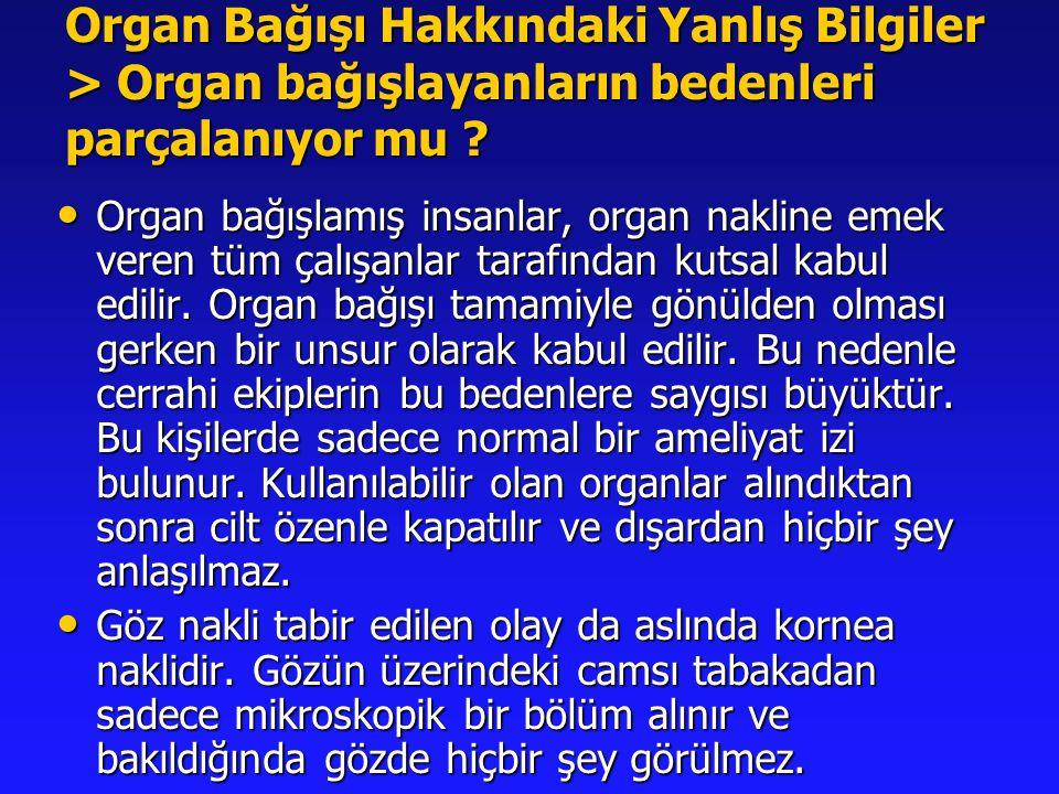 Organ Bağışı Hakkındaki Yanlış Bilgiler > Organ bağışlayanların bedenleri parçalanıyor mu