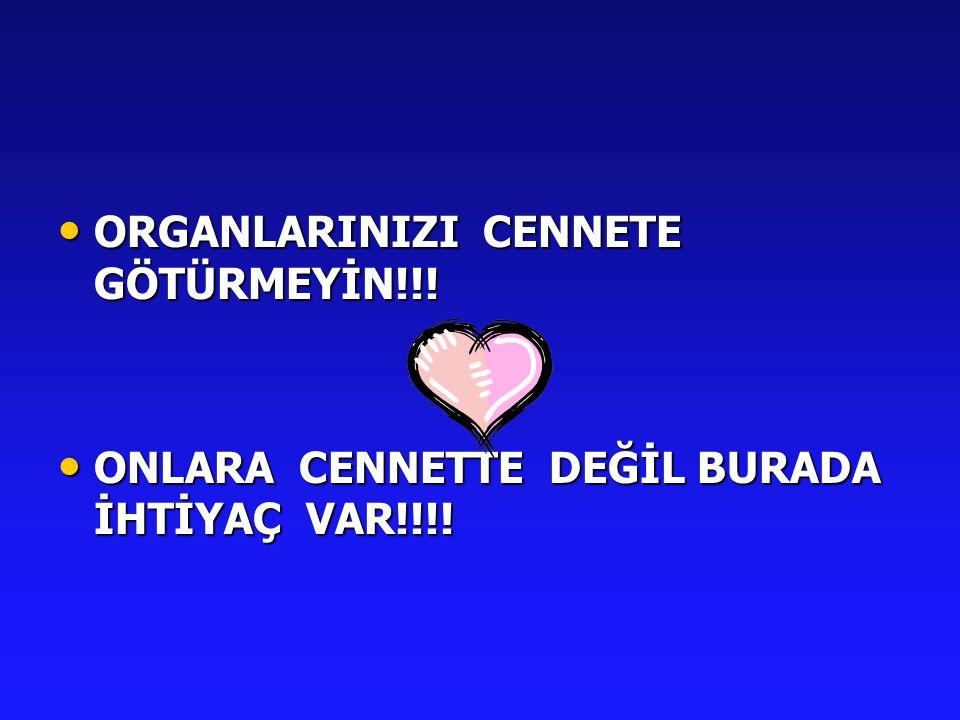 ORGANLARINIZI CENNETE GÖTÜRMEYİN!!!
