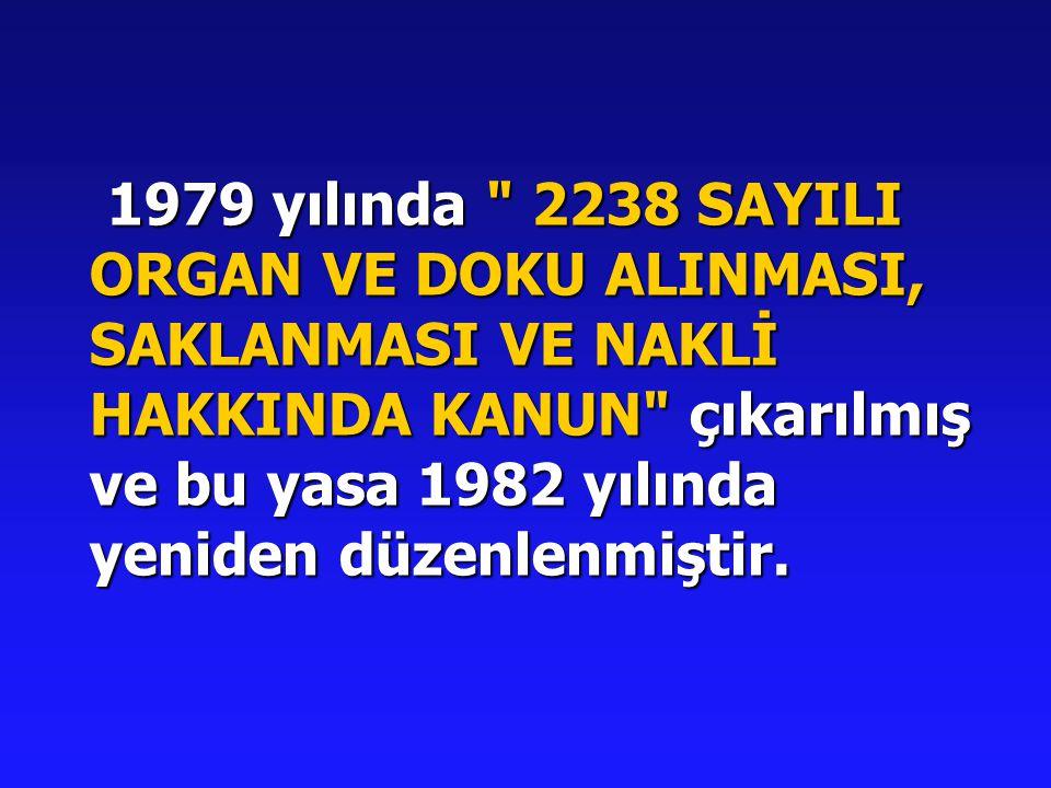 1979 yılında 2238 SAYILI ORGAN VE DOKU ALINMASI, SAKLANMASI VE NAKLİ HAKKINDA KANUN çıkarılmış ve bu yasa 1982 yılında yeniden düzenlenmiştir.