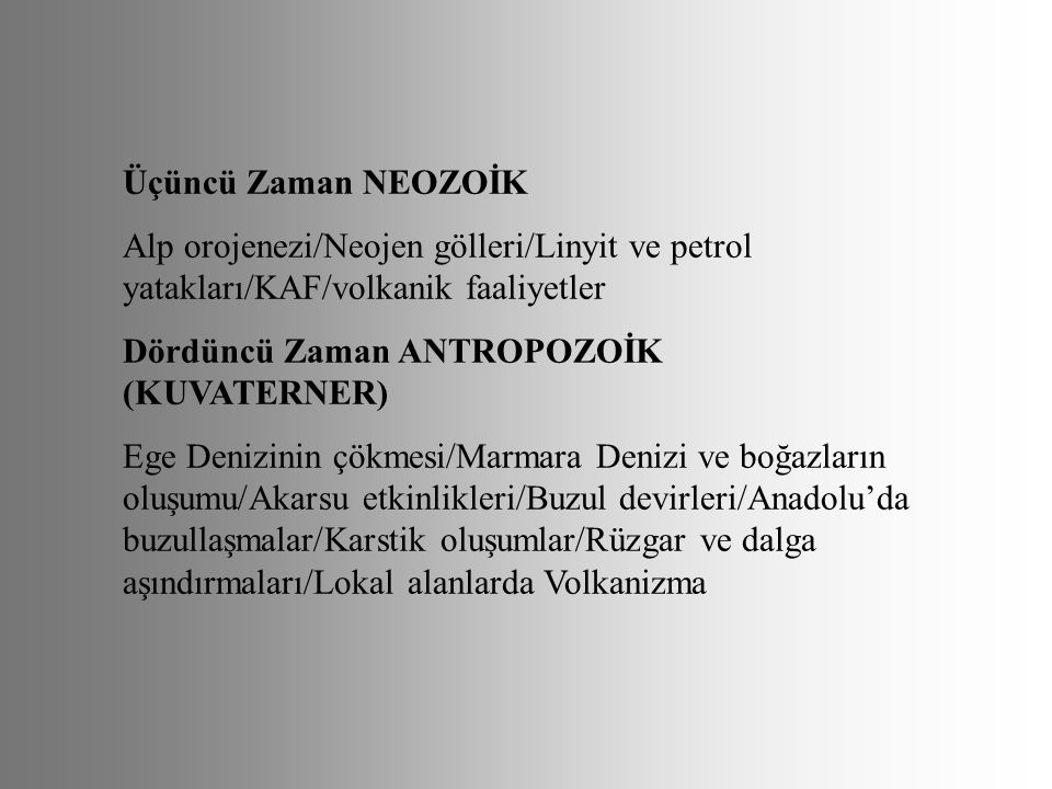 Üçüncü Zaman NEOZOİK Alp orojenezi/Neojen gölleri/Linyit ve petrol yatakları/KAF/volkanik faaliyetler.